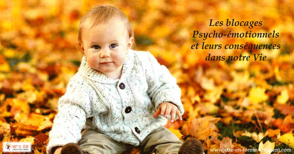 Les blocages psycho-émotionnels et leurs conséquences dans notre vie